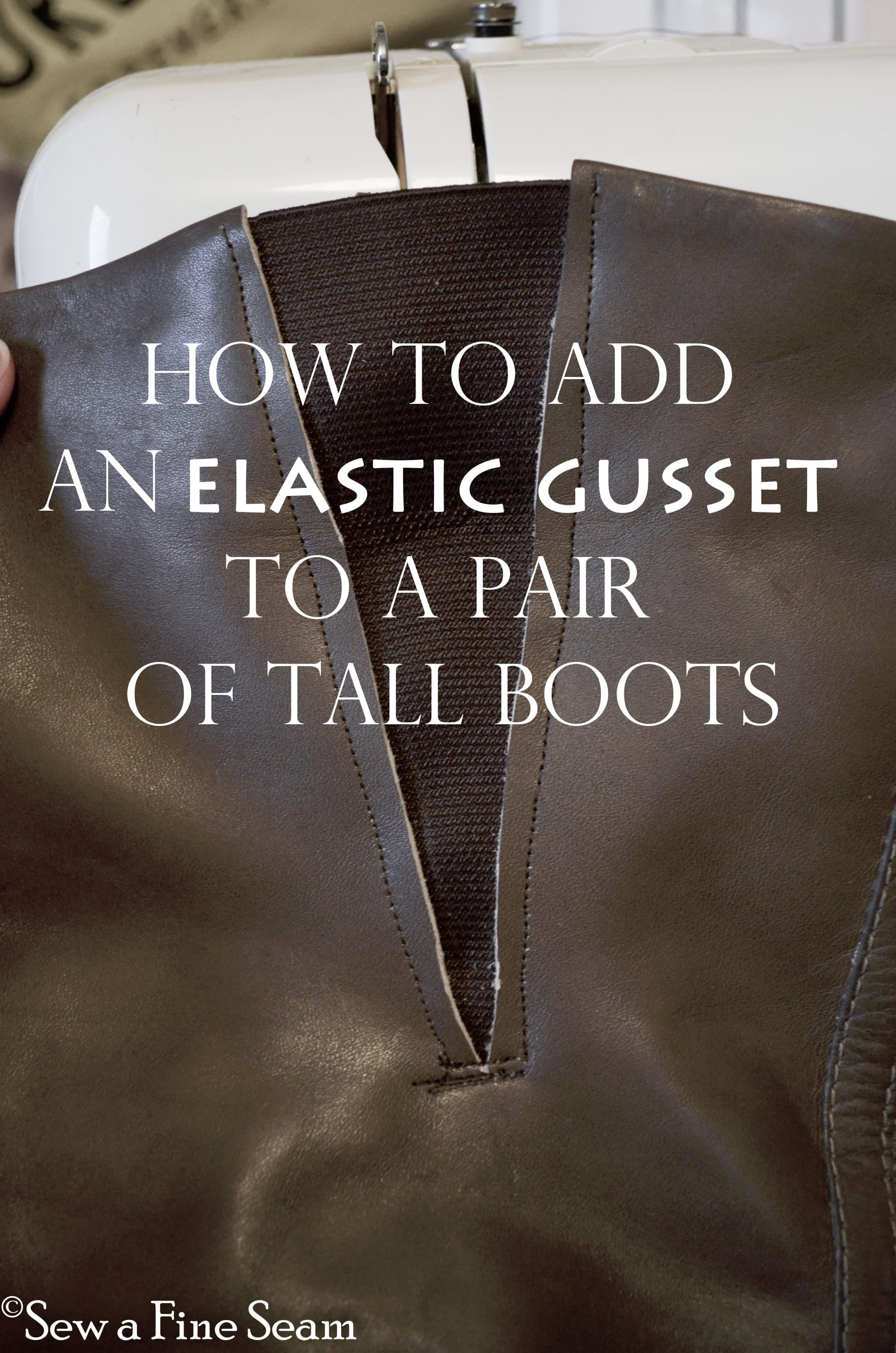 Sew A Fine Seam: How To Add An Elastic Gusset To Tall Boots