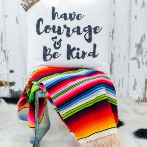Have Courage and Be Kind – and other pillow designs